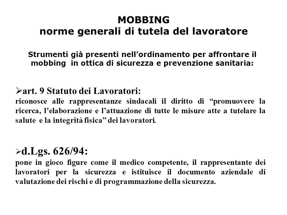 """MOBBING norme generali di tutela del lavoratore  art. 9 Statuto dei Lavoratori: riconosce alle rappresentanze sindacali il diritto di """"promuovere la"""