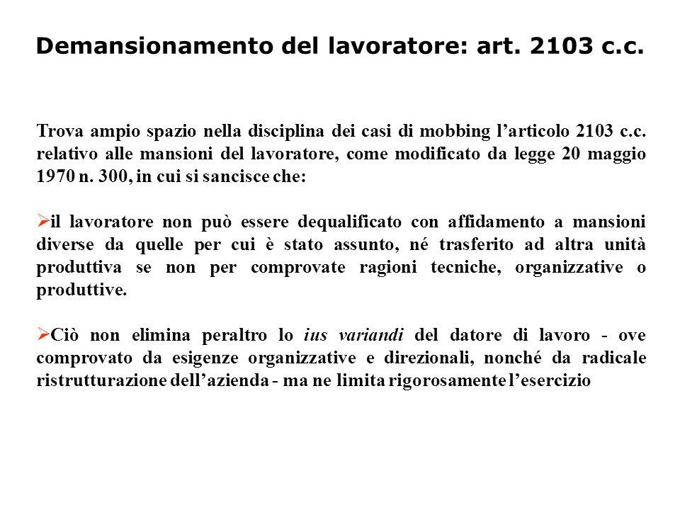 Demansionamento del lavoratore: art. 2103 c.c. Trova ampio spazio nella disciplina dei casi di mobbing l'articolo 2103 c.c. relativo alle mansioni del