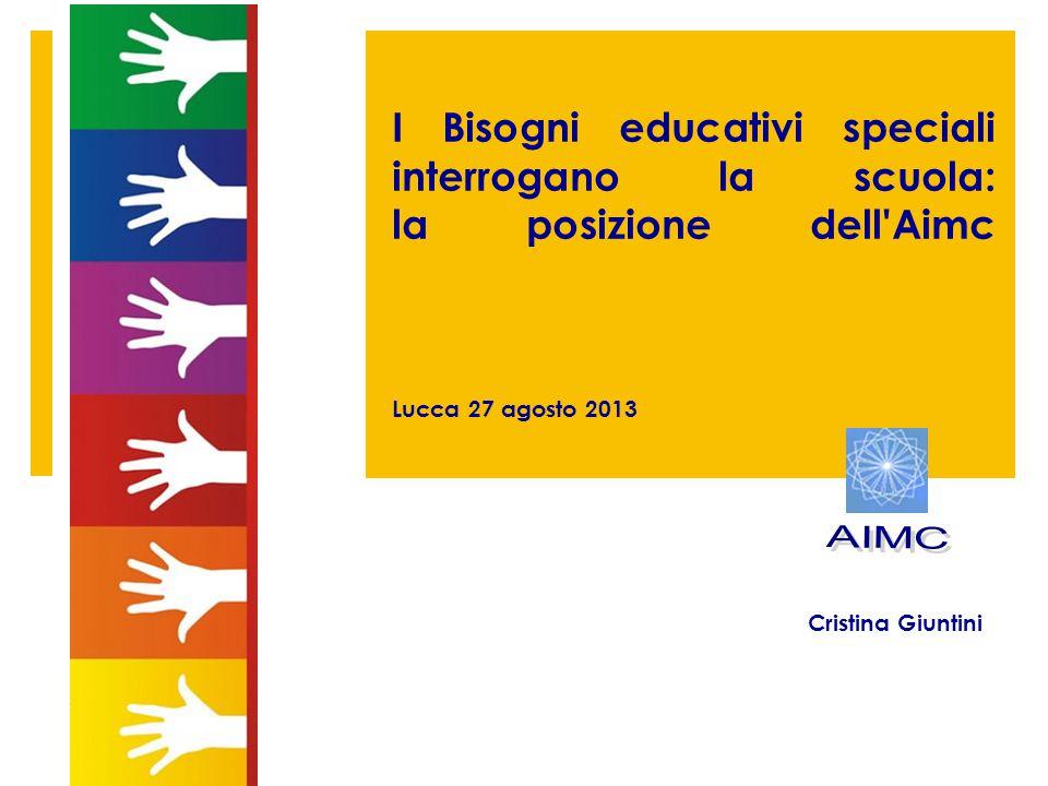 I Bisogni educativi speciali interrogano la scuola: la posizione dell'Aimc Lucca 27 agosto 2013 Cristina Giuntini