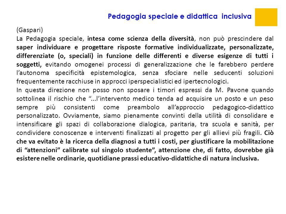 Pedagogia speciale e didattica inclusiva (Gaspari) La Pedagogia speciale, intesa come scienza della diversità, non può prescindere dal saper individua