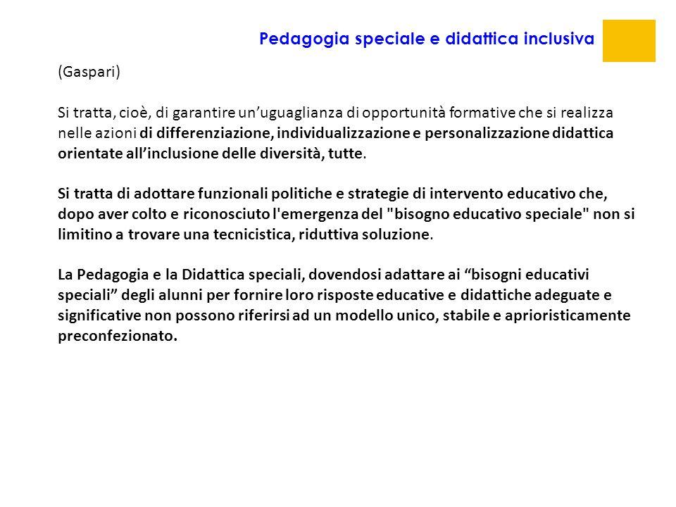 Pedagogia speciale e didattica inclusiva (Gaspari) Si tratta, cioè, di garantire un'uguaglianza di opportunità formative che si realizza nelle azioni