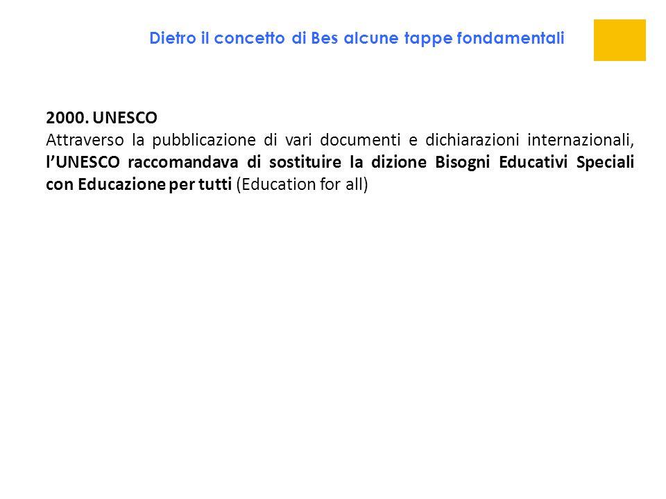 2000. UNESCO Attraverso la pubblicazione di vari documenti e dichiarazioni internazionali, l'UNESCO raccomandava di sostituire la dizione Bisogni Educ