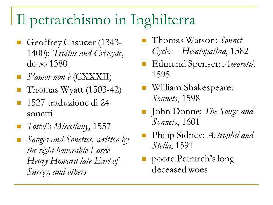 Il petrarchismo in Inghilterra Geoffrey Chaucer (1343- 1400): Troilus and Criseyde, dopo 1380 S'amor non è (CXXXII) Thomas Wyatt (1503-42) 1527 traduz