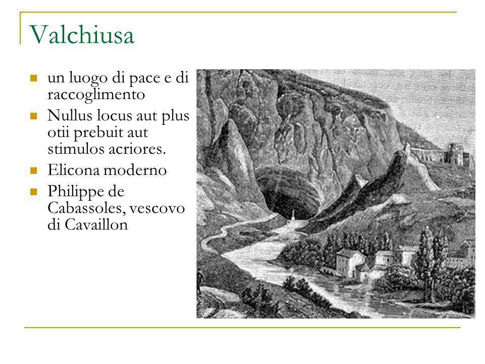 Valchiusa un luogo di pace e di raccoglimento Nullus locus aut plus otii prebuit aut stimulos acriores. Elicona moderno Philippe de Cabassoles, vescov