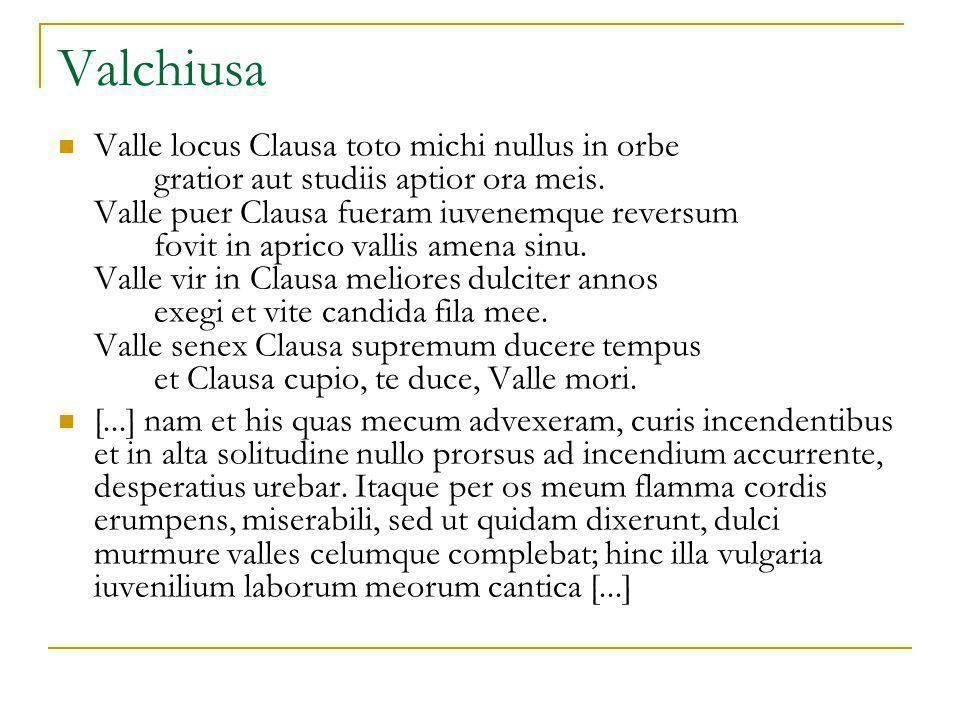 Valchiusa Valle locus Clausa toto michi nullus in orbe gratior aut studiis aptior ora meis. Valle puer Clausa fueram iuvenemque reversum fovit in apri