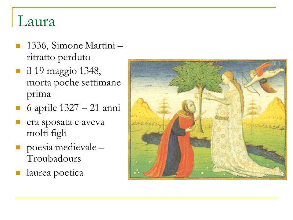 Laura 1336, Simone Martini – ritratto perduto il 19 maggio 1348, morta poche settimane prima 6 aprile 1327 – 21 anni era sposata e aveva molti figli poesia medievale – Troubadours laurea poetica