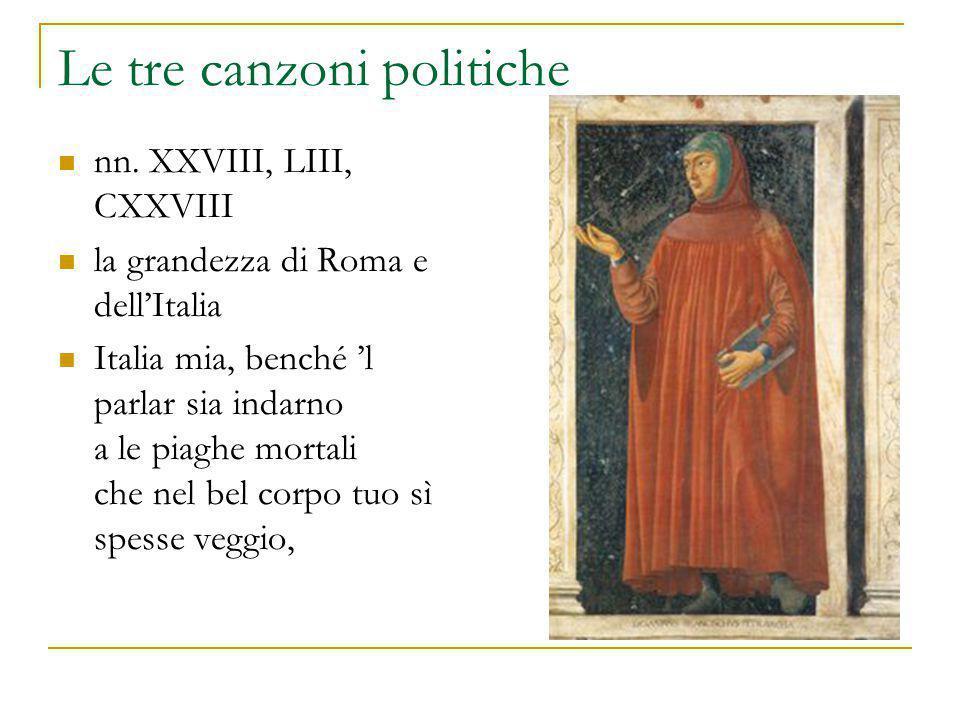 Le tre canzoni politiche nn. XXVIII, LIII, CXXVIII la grandezza di Roma e dell'Italia Italia mia, benché 'l parlar sia indarno a le piaghe mortali che