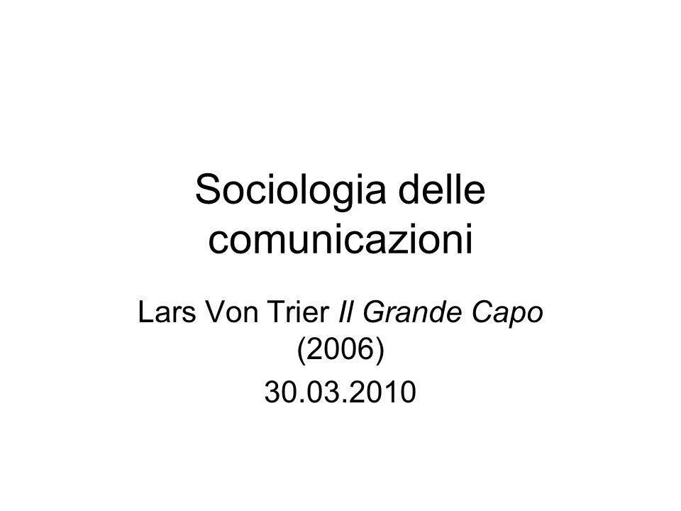 Sociologia delle comunicazioni Lars Von Trier Il Grande Capo (2006) 30.03.2010