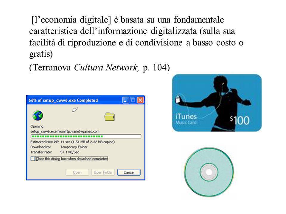 [l'economia digitale] è basata su una fondamentale caratteristica dell'informazione digitalizzata (sulla sua facilità di riproduzione e di condivisione a basso costo o gratis) (Terranova Cultura Network, p.