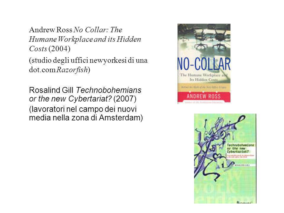 Andrew Ross No Collar: The Humane Workplace and its Hidden Costs (2004) (studio degli uffici newyorkesi di una dot.com Razorfish) Rosalind Gill Techno