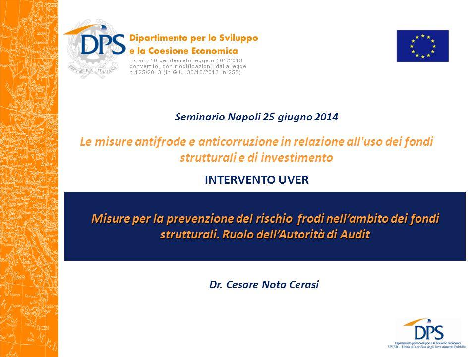 Seminario Napoli 25 giugno 2014 Le misure antifrode e anticorruzione in relazione all uso dei fondi strutturali e di investimento INTERVENTO UVER Dr.