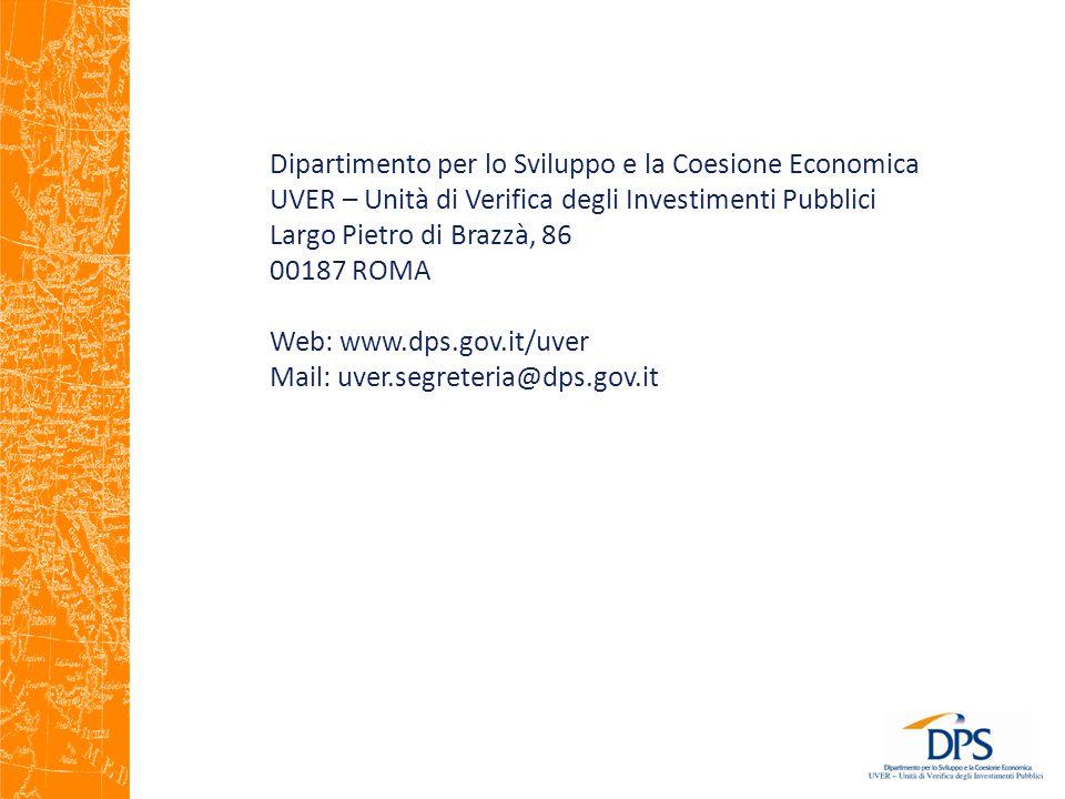 Dipartimento per lo Sviluppo e la Coesione Economica UVER – Unità di Verifica degli Investimenti Pubblici Largo Pietro di Brazzà, 86 00187 ROMA Web: www.dps.gov.it/uver Mail: uver.segreteria@dps.gov.it