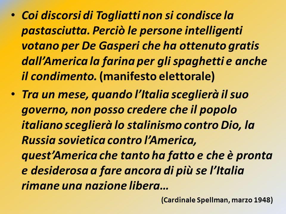 Coi discorsi di Togliatti non si condisce la pastasciutta. Perciò le persone intelligenti votano per De Gasperi che ha ottenuto gratis dall'America la