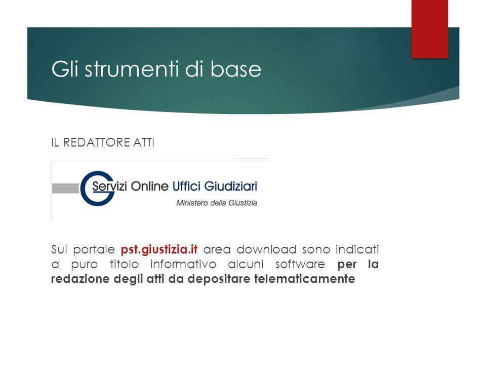 Gli strumenti di base IL REDATTORE ATTI Sul portale pst.giustizia.it area download sono indicati a puro titolo informativo alcuni software per la reda