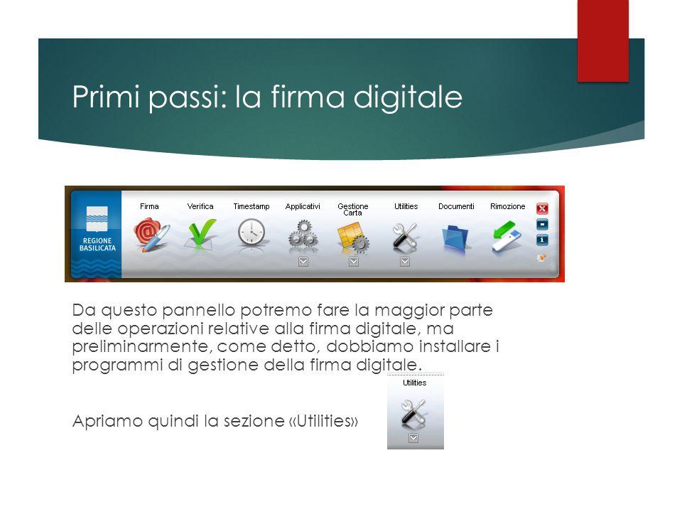 Primi passi: la firma digitale Da questo pannello potremo fare la maggior parte delle operazioni relative alla firma digitale, ma preliminarmente, com