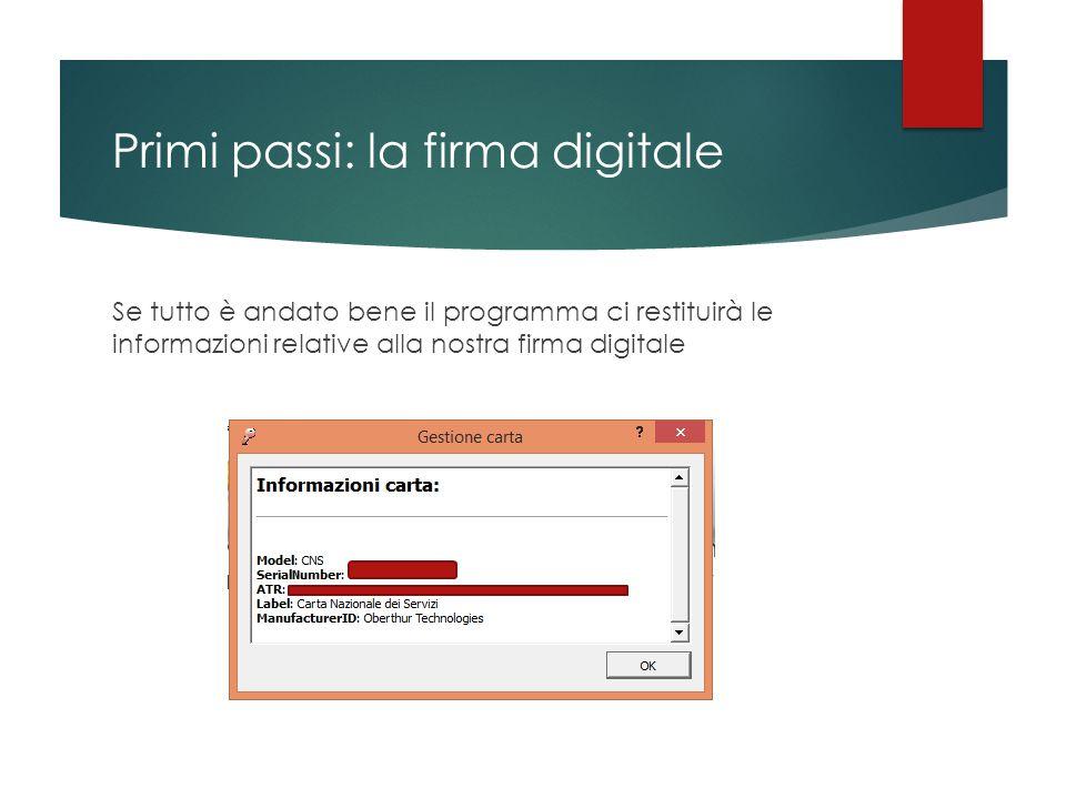 Primi passi: la firma digitale Se tutto è andato bene il programma ci restituirà le informazioni relative alla nostra firma digitale