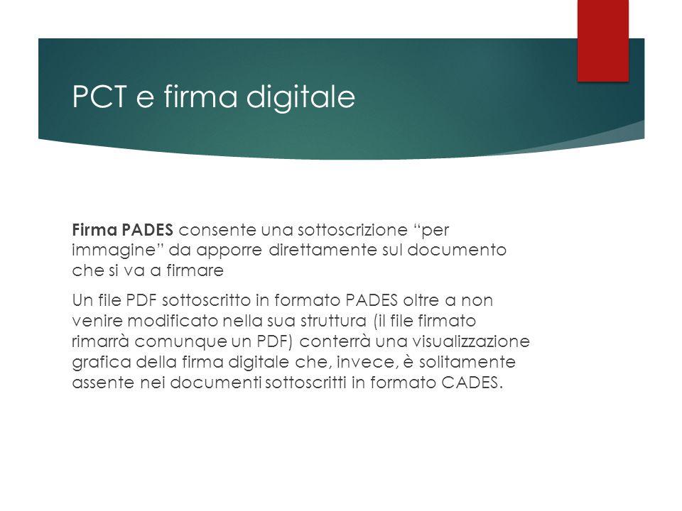 """PCT e firma digitale Firma PADES consente una sottoscrizione """"per immagine"""" da apporre direttamente sul documento che si va a firmare Un file PDF sott"""