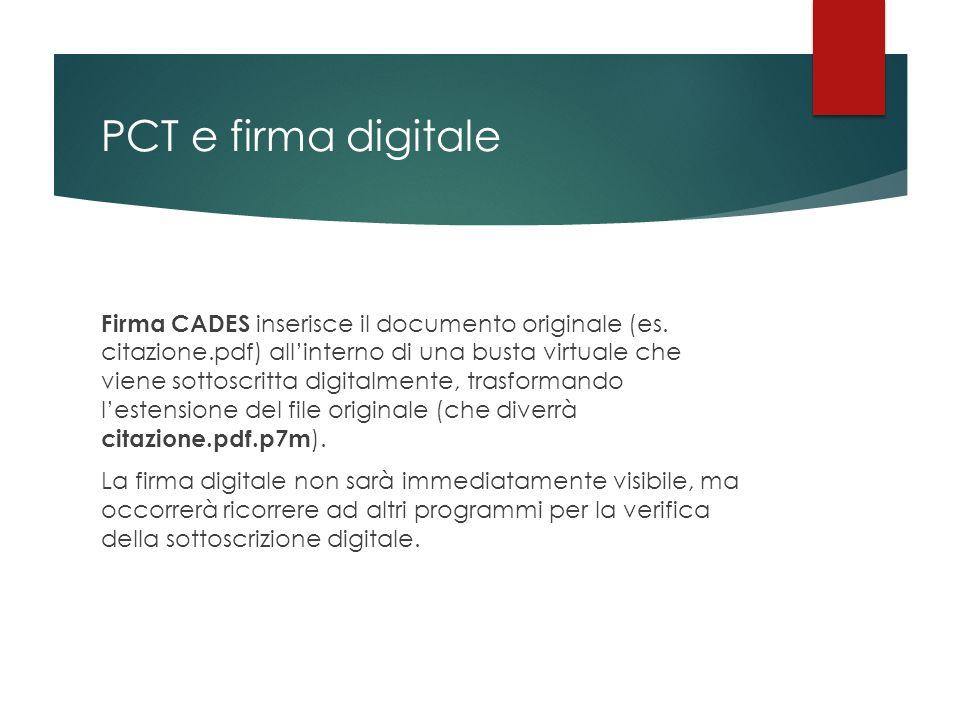 PCT e firma digitale Firma CADES inserisce il documento originale (es. citazione.pdf) all'interno di una busta virtuale che viene sottoscritta digital