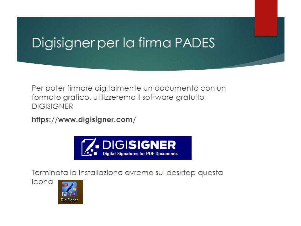 Digisigner per la firma PADES Per poter firmare digitalmente un documento con un formato grafico, utilizzeremo il software gratuito DIGISIGNER https:/