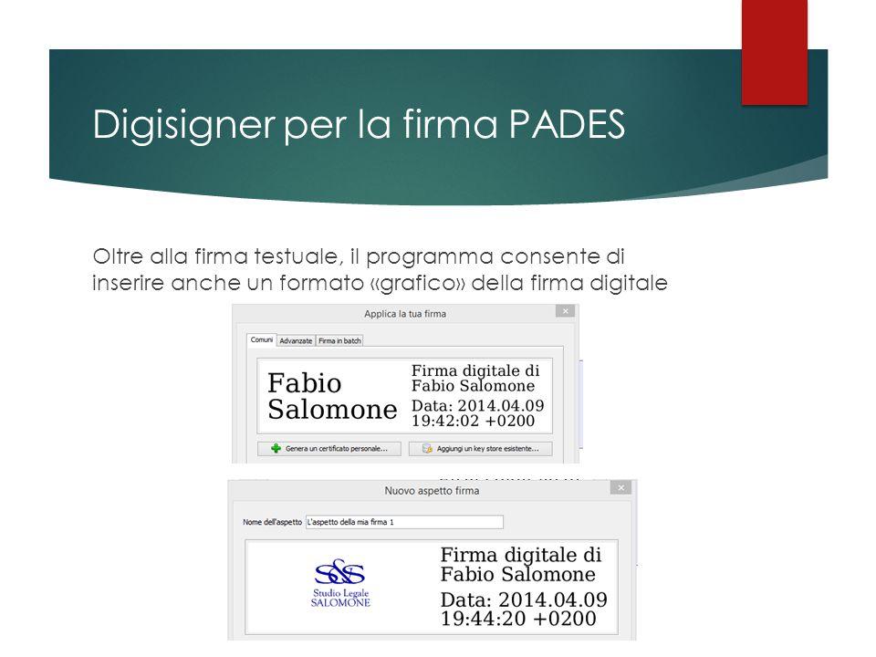 Digisigner per la firma PADES Oltre alla firma testuale, il programma consente di inserire anche un formato «grafico» della firma digitale