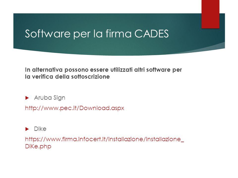 Software per la firma CADES In alternativa possono essere utilizzati altri software per la verifica della sottoscrizione  Aruba Sign http://www.pec.i