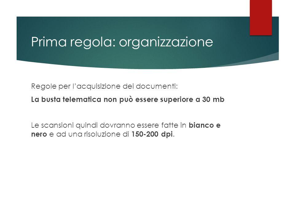 Prima regola: organizzazione Regole per l'acquisizione dei documenti: La busta telematica non può essere superiore a 30 mb Le scansioni quindi dovrann
