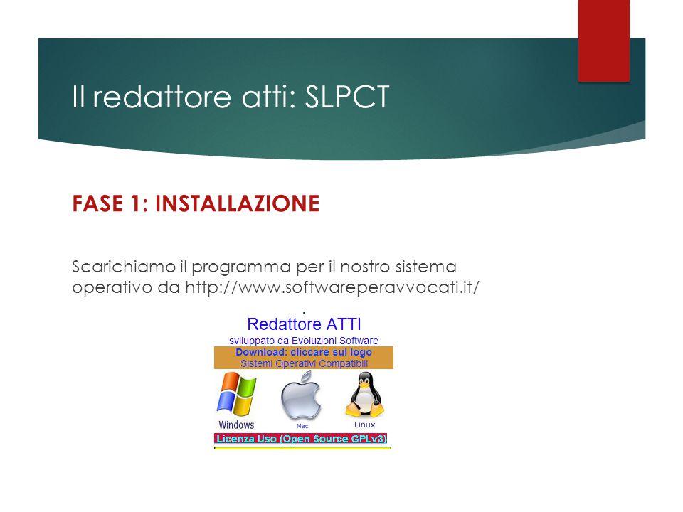 Il redattore atti: SLPCT FASE 1: INSTALLAZIONE Scarichiamo il programma per il nostro sistema operativo da http://www.softwareperavvocati.it/