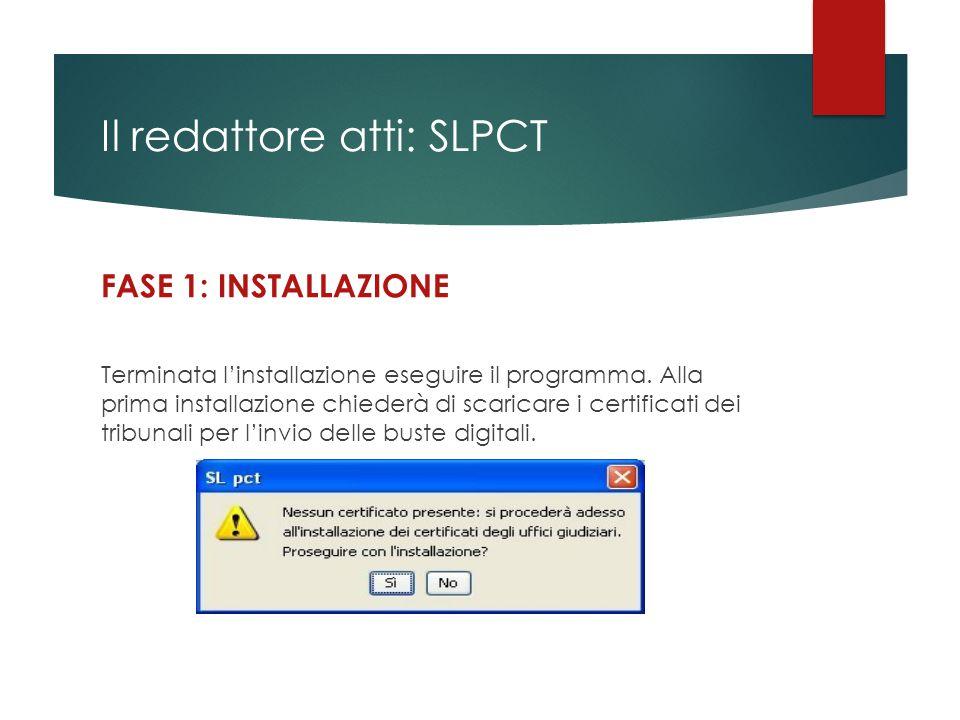 Il redattore atti: SLPCT FASE 1: INSTALLAZIONE Terminata l'installazione eseguire il programma. Alla prima installazione chiederà di scaricare i certi