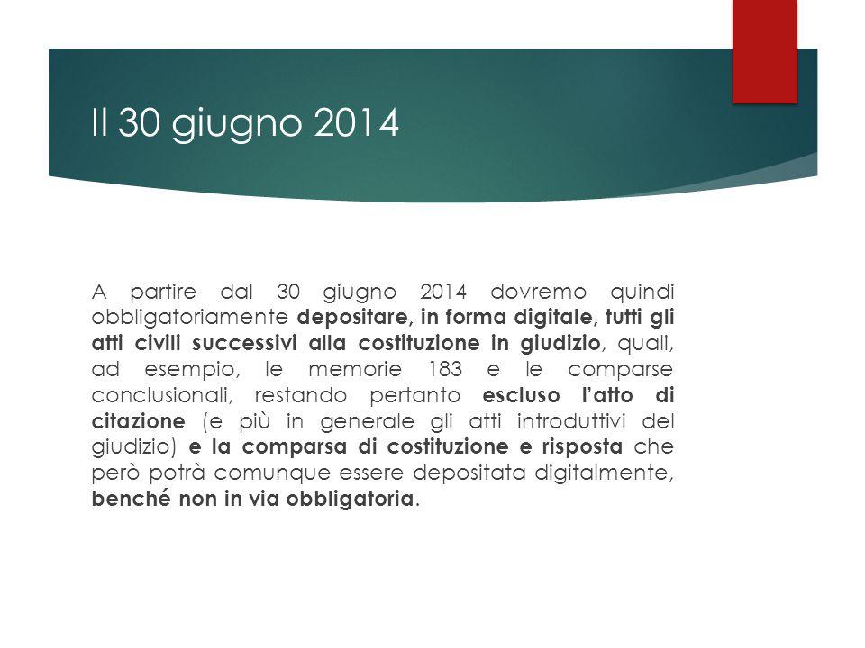 Il 30 giugno 2014 A partire dal 30 giugno 2014 dovremo quindi obbligatoriamente depositare, in forma digitale, tutti gli atti civili successivi alla c