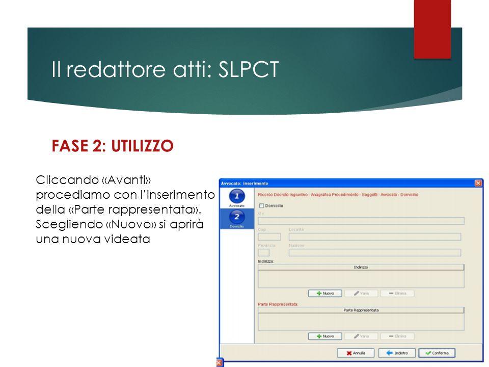 Il redattore atti: SLPCT FASE 2: UTILIZZO Cliccando «Avanti» procediamo con l'inserimento della «Parte rappresentata». Scegliendo «Nuovo» si aprirà un