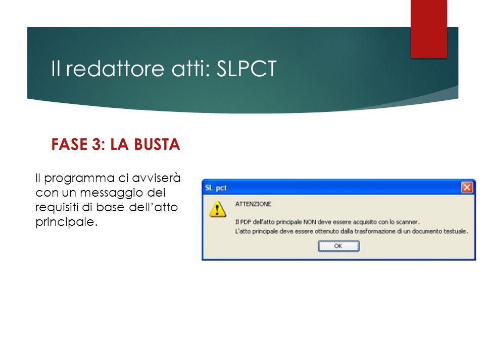 Il redattore atti: SLPCT FASE 3: LA BUSTA Il programma ci avviserà con un messaggio dei requisiti di base dell'atto principale.