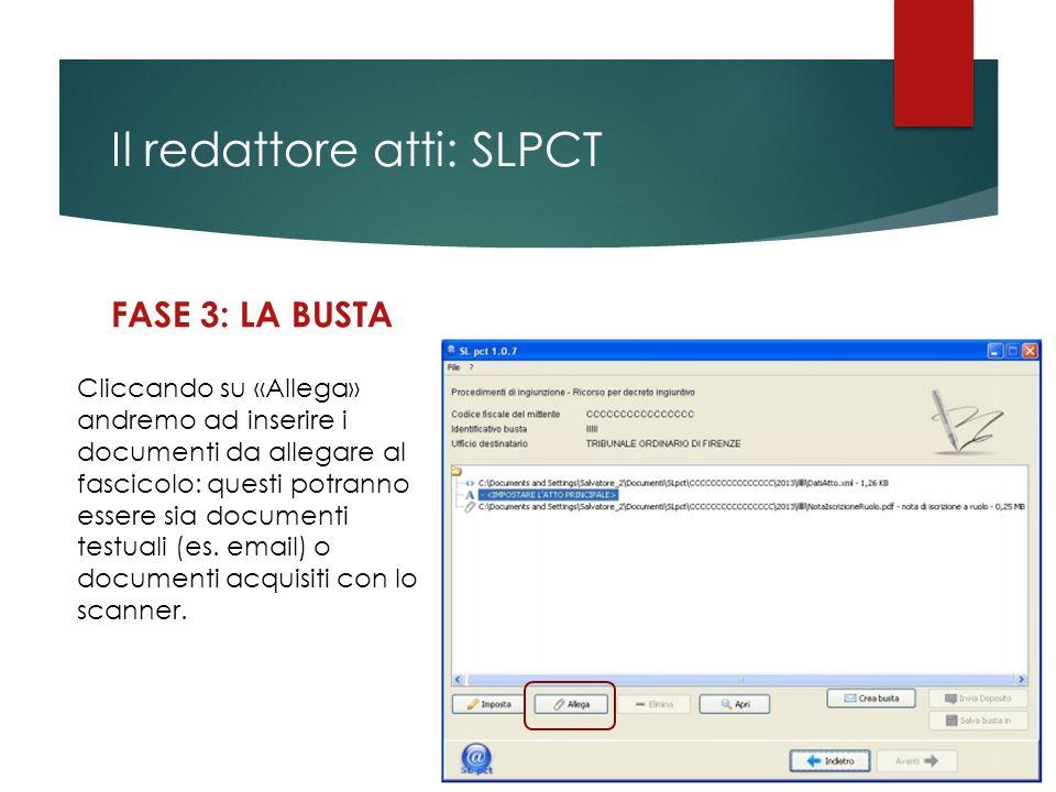 Il redattore atti: SLPCT FASE 3: LA BUSTA Cliccando su «Allega» andremo ad inserire i documenti da allegare al fascicolo: questi potranno essere sia d