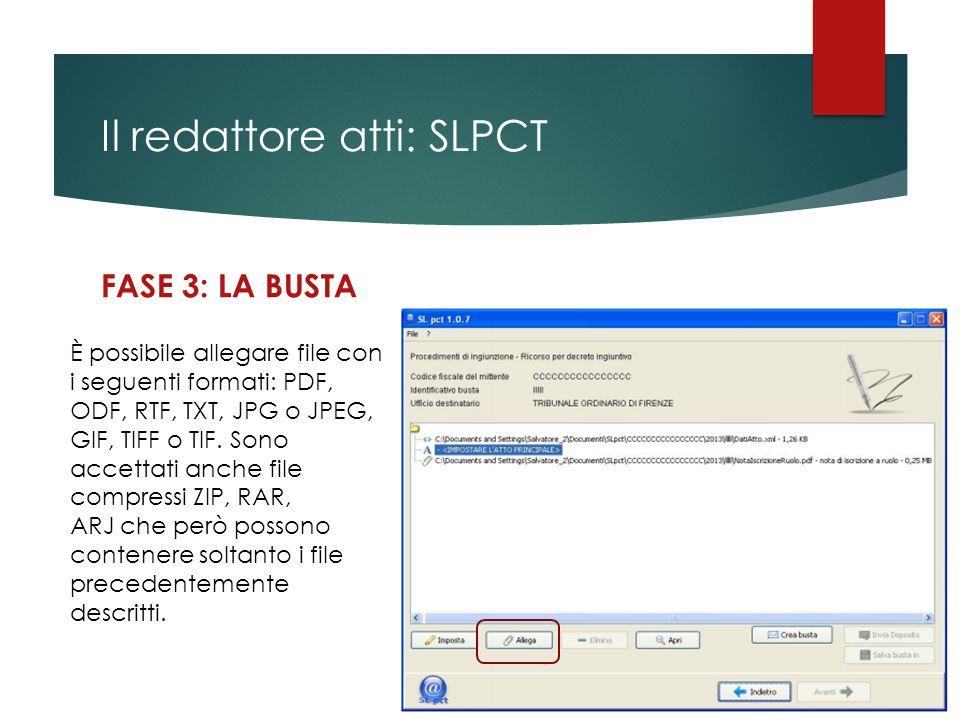 Il redattore atti: SLPCT FASE 3: LA BUSTA È possibile allegare file con i seguenti formati: PDF, ODF, RTF, TXT, JPG o JPEG, GIF, TIFF o TIF. Sono acce