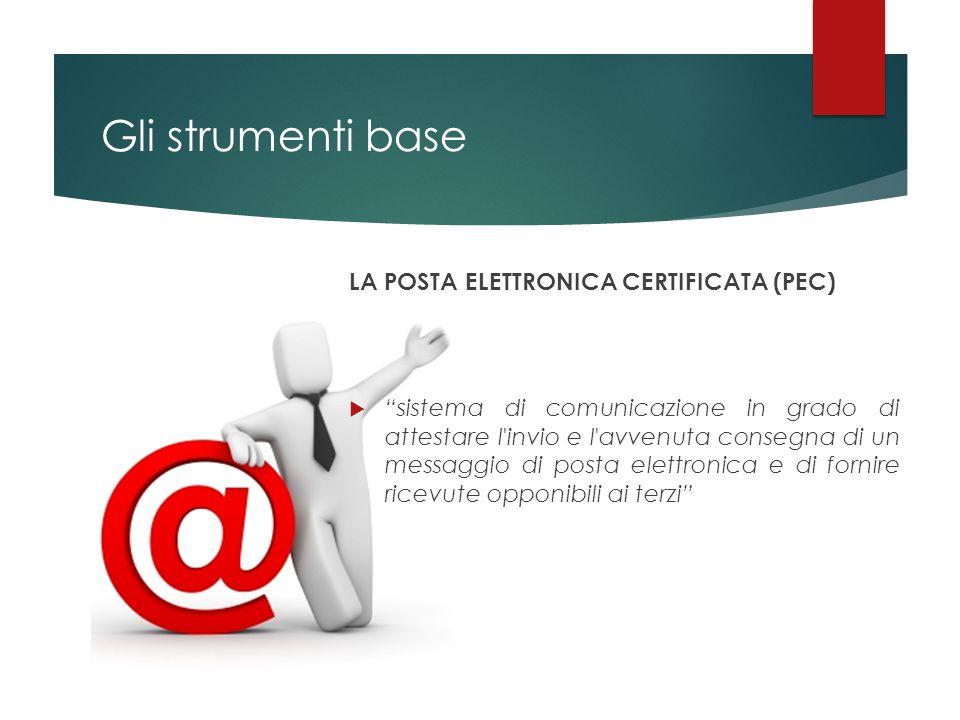 """Gli strumenti base LA POSTA ELETTRONICA CERTIFICATA (PEC)  """"sistema di comunicazione in grado di attestare l'invio e l'avvenuta consegna di un messag"""