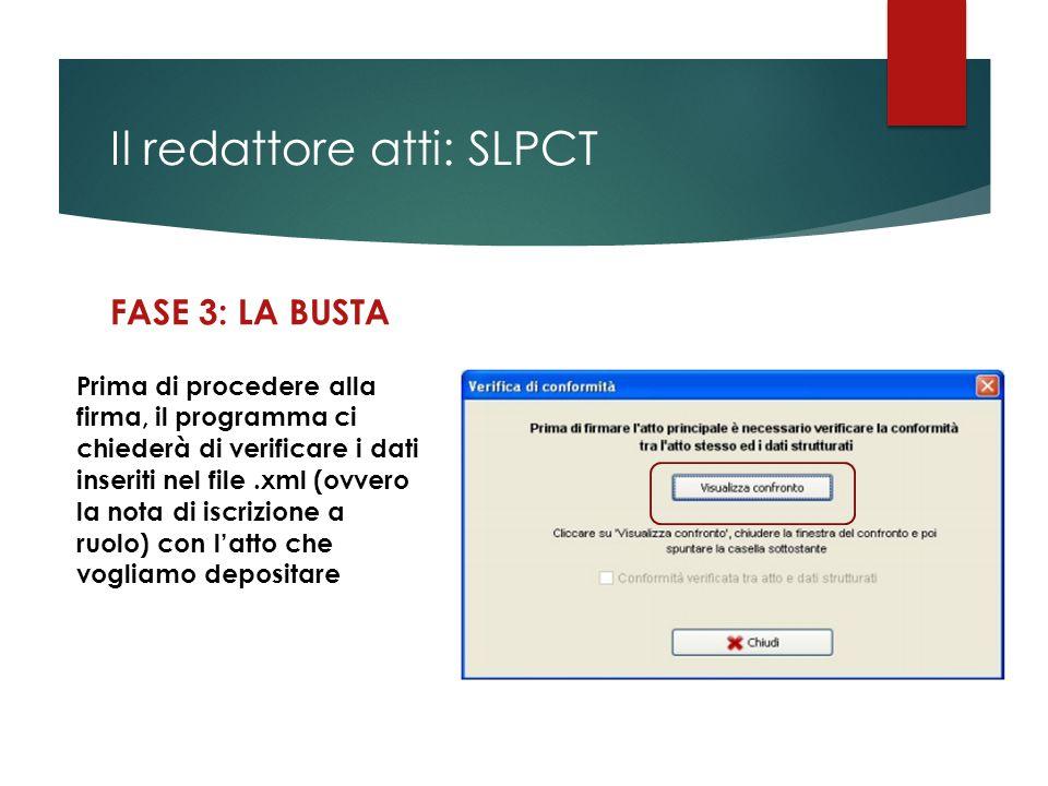 Il redattore atti: SLPCT FASE 3: LA BUSTA Prima di procedere alla firma, il programma ci chiederà di verificare i dati inseriti nel file.xml (ovvero l