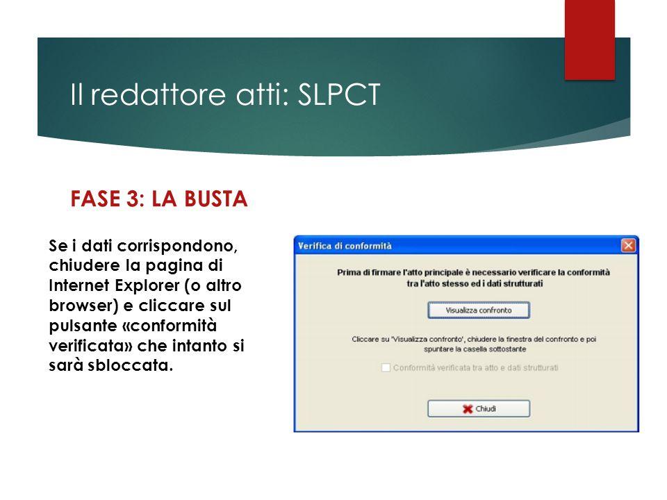 Il redattore atti: SLPCT FASE 3: LA BUSTA Se i dati corrispondono, chiudere la pagina di Internet Explorer (o altro browser) e cliccare sul pulsante «