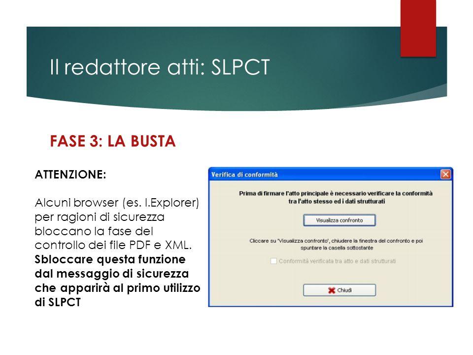 Il redattore atti: SLPCT FASE 3: LA BUSTA ATTENZIONE: Alcuni browser (es. I.Explorer) per ragioni di sicurezza bloccano la fase del controllo dei file