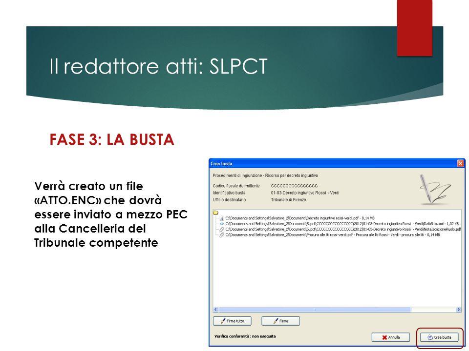 Il redattore atti: SLPCT FASE 3: LA BUSTA Verrà creato un file «ATTO.ENC» che dovrà essere inviato a mezzo PEC alla Cancelleria del Tribunale competen