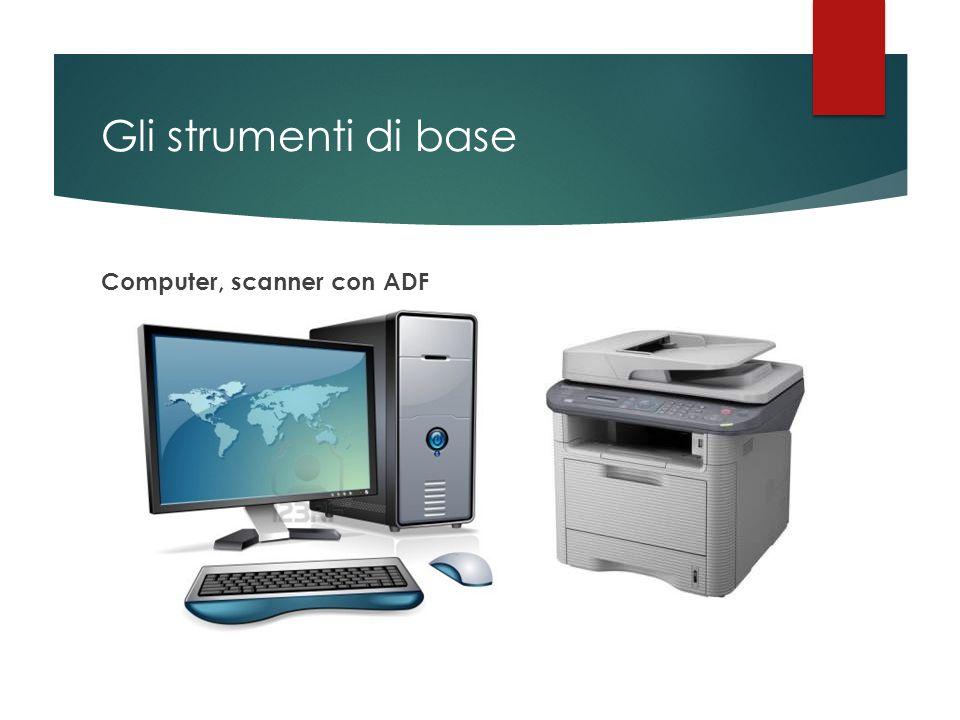 Gli strumenti di base Computer, scanner con ADF