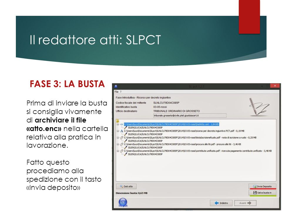 Il redattore atti: SLPCT FASE 3: LA BUSTA Prima di inviare la busta si consiglia vivamente di archiviare il file «atto.enc» nella cartella relativa al