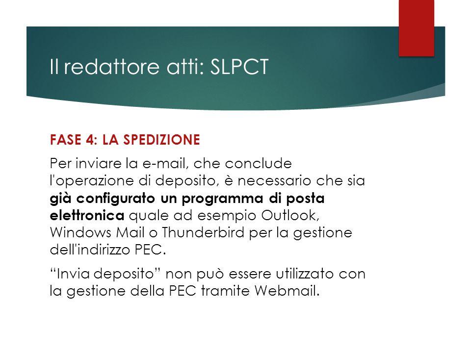Il redattore atti: SLPCT FASE 4: LA SPEDIZIONE Per inviare la e-mail, che conclude l'operazione di deposito, è necessario che sia già configurato un p