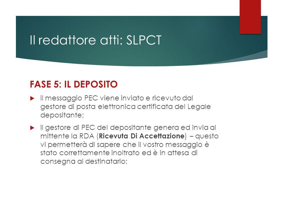 Il redattore atti: SLPCT FASE 5: IL DEPOSITO  il messaggio PEC viene inviato e ricevuto dal gestore di posta elettronica certificata del Legale depos