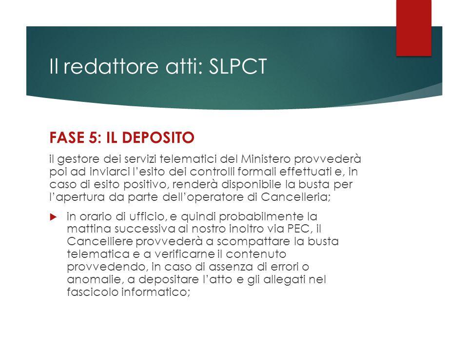 Il redattore atti: SLPCT FASE 5: IL DEPOSITO il gestore dei servizi telematici del Ministero provvederà poi ad inviarci l'esito dei controlli formali