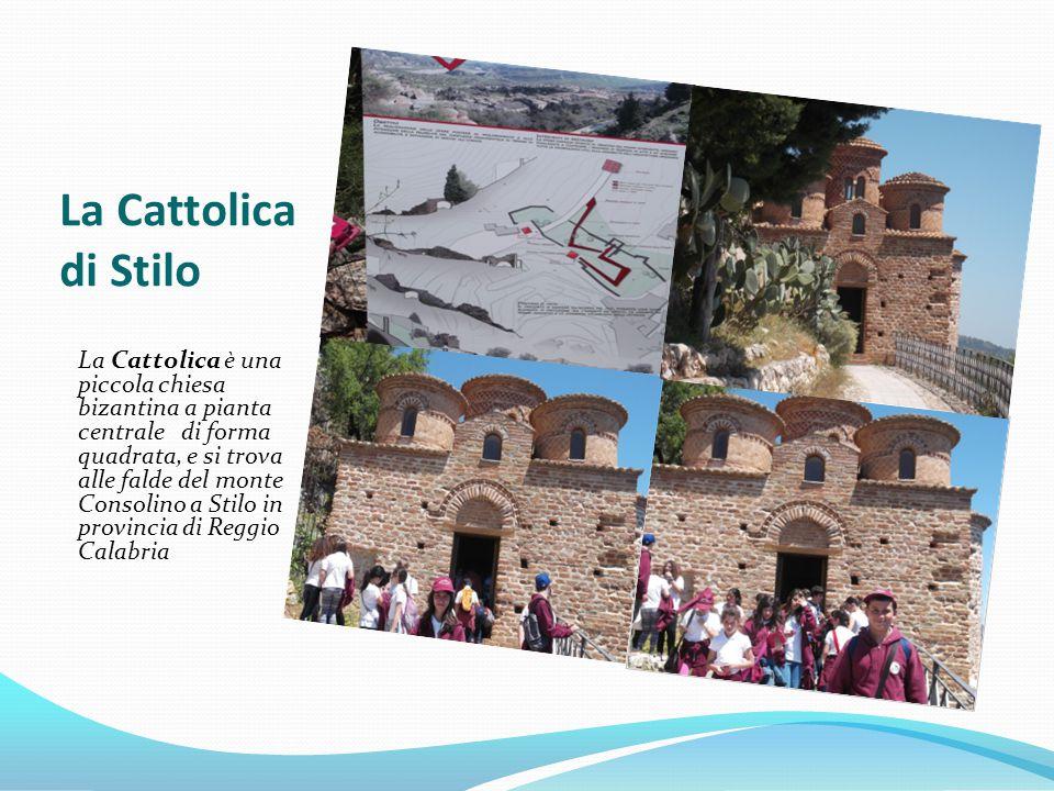 La Cattolica è una piccola chiesa bizantina a pianta centrale di forma quadrata, e si trova alle falde del monte Consolino a Stilo in provincia di Reggio Calabria La Cattolica di Stilo