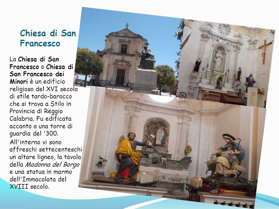 Chiesa di San Francesco La Chiesa di San Francesco o Chiesa di San Francesco dei Minori è un edificio religioso del XVI secolo di stile tardo-barocco che si trova a Stilo in Provincia di Reggio Calabria.