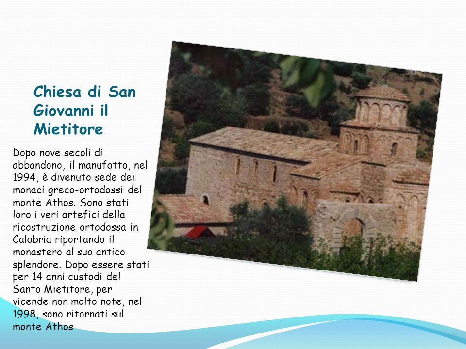 Chiesa di San Giovanni il Mietitore Dopo nove secoli di abbandono, il manufatto, nel 1994, è divenuto sede dei monaci greco-ortodossi del monte Athos.