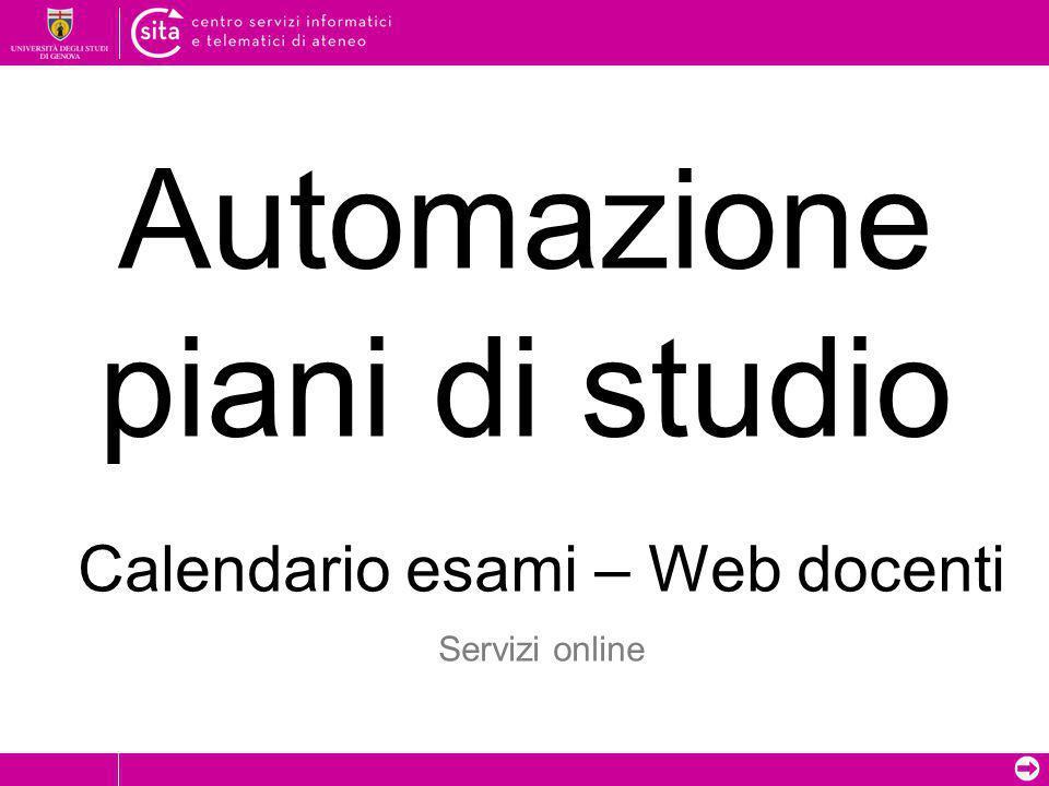 ➲ Automazione piani di studio Calendario esami – Web docenti Servizi online