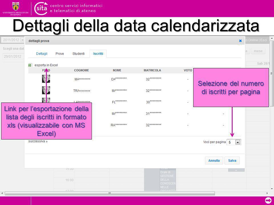 ➲ Dettagli della data calendarizzata ******** Link per l'esportazione della lista degli iscritti in formato xls (visualizzabile con MS Excel) Selezione del numero di iscritti per pagina