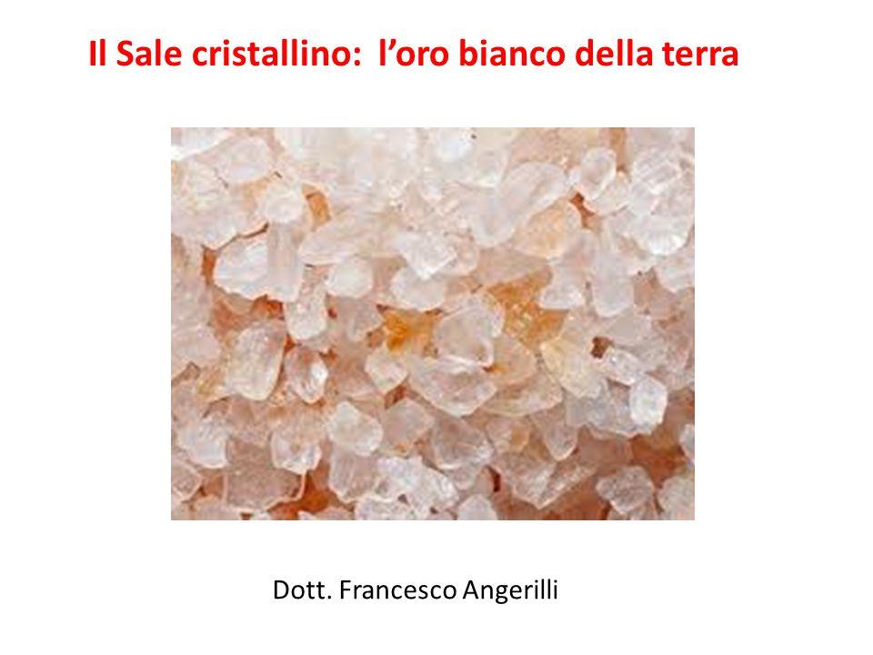 Il Sale cristallino: l'oro bianco della terra Dott. Francesco Angerilli