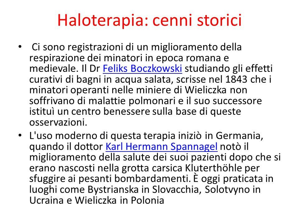 Haloterapia: cenni storici Ci sono registrazioni di un miglioramento della respirazione dei minatori in epoca romana e medievale. Il Dr Feliks Boczkow